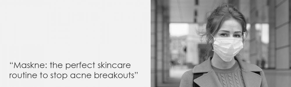 Maskne: the perfect skincare routine to stop acne breakouts